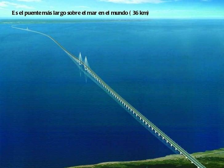 Es el puente más largo sobre el mar en el mundo ( 36 km)