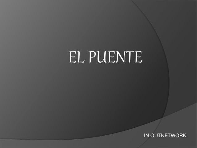 EL PUENTE  IN-OUTNETWORK