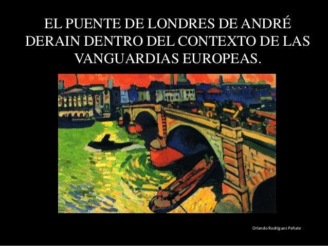 EL PUENTE DE LONDRES DE ANDRÉDERAIN DENTRO DEL CONTEXTO DE LASVANGUARDIAS EUROPEAS.Orlando Rodríguez Peñate