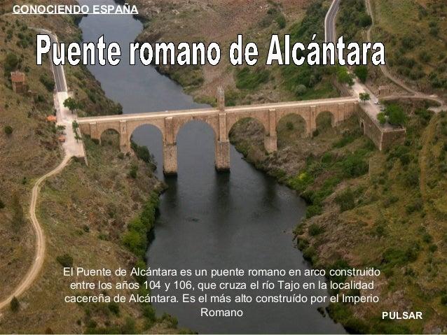 El Puente de Alcántara es un puente romano en arco construido entre los años 104 y 106, que cruza el río Tajo en la locali...