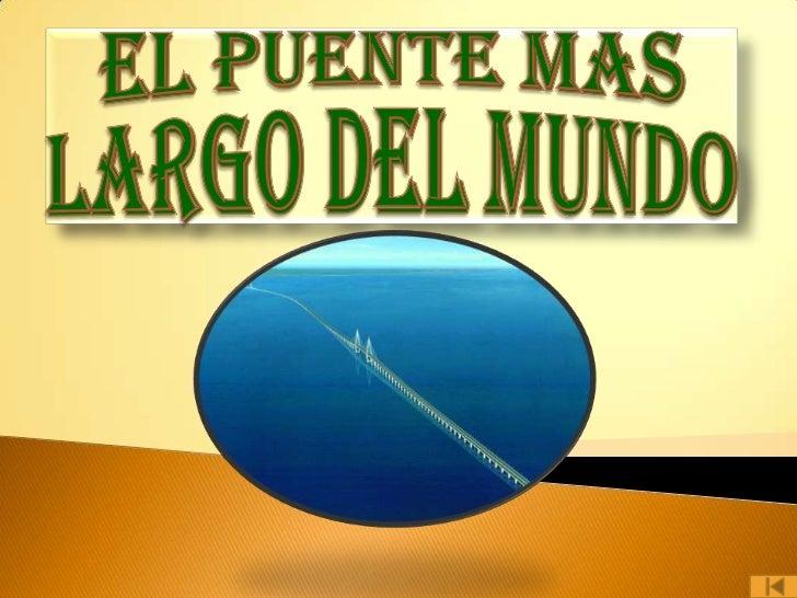    EL PUENTE MAS LARGO DEL MUNDO.   CONSTRUCCION.   BENEFICIOS.