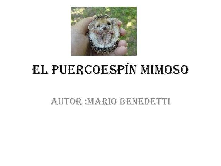 El puercoespín mimoso<br />Autor :Mario Benedetti<br />