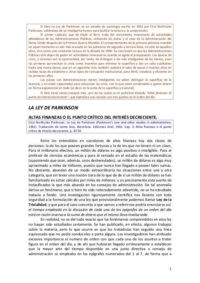 1 El libro La Ley de Parkinson, es un estudio de sociología escrito en 1961 por Ciryl Northcote Parkinson, valiéndose de u...