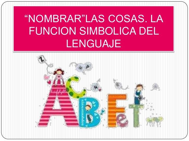"""""""NOMBRAR""""LAS COSAS. LA FUNCION SIMBOLICA DEL LENGUAJE<br />"""