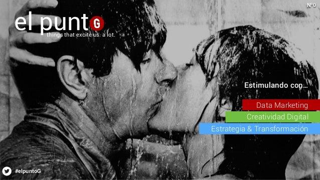 #elpuntoG Estimulando con… Data Marketing Creatividad Digital Estrategia & Transformación Nº0 el puntthings that excite u...