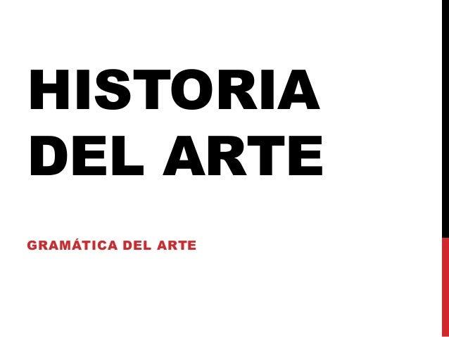 HISTORIA  DEL ARTE  GRAMÁTICA DEL ARTE