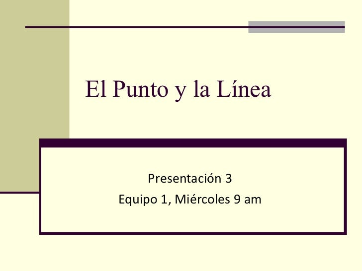 El Punto y la Línea Presentación 3 Equipo 1, Miércoles 9 am
