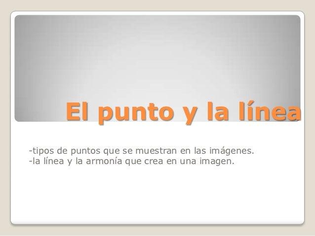 El punto y la línea-tipos de puntos que se muestran en las imágenes.-la línea y la armonía que crea en una imagen.
