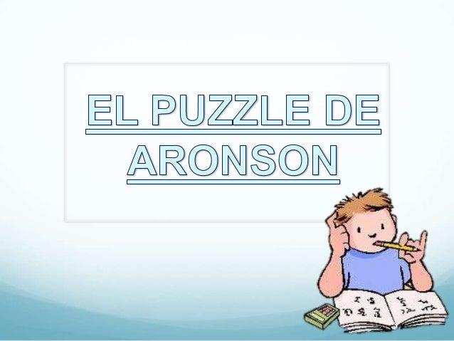 ¿Qué es el Puzzle deAronson? En este recurso, son los propios alumnos losque hacen de tutores del aprendizaje de suspropi...