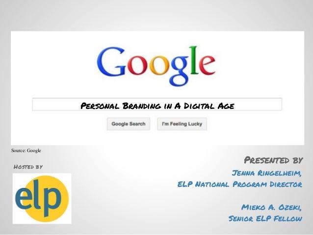 Presented byJenna Ringelheim,ELP National Program DirectorMieko A. Ozeki,Senior ELP FellowPersonal Branding in A Digital A...