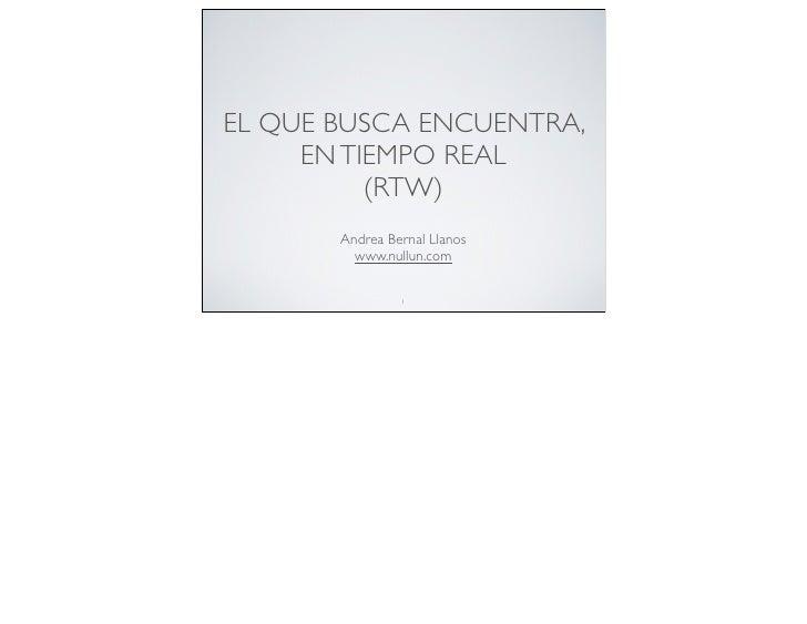 EL QUE BUSCA ENCUENTRA,      EN TIEMPO REAL           (RTW)        Andrea Bernal Llanos          www.nullun.com           ...