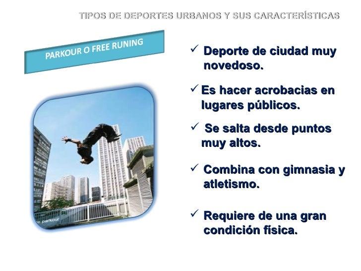 TIPOS DE DEPORTES URBANOS Y SUS CARACTERÍSTICAS <ul><li>Deporte de ciudad muy novedoso. </li></ul><ul><li>Combina con gimn...