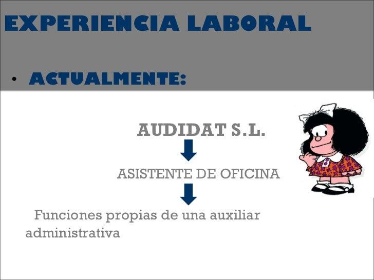 EXPERIENCIA LABORAL <ul><li>ACTUALMENTE: </li></ul><ul><li>  AUDIDAT S.L. </li></ul><ul><li>  ASISTENTE DE OFICINA </li></...