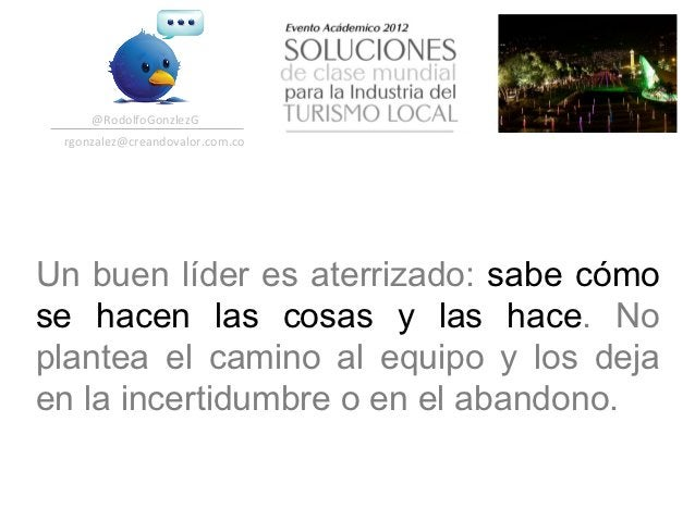 @RodolfoGonzlezG  rgonzalez@creandovalor.com.co Un buen líder es aterrizado: sabe cómose hacen las cosas y las hace. N...