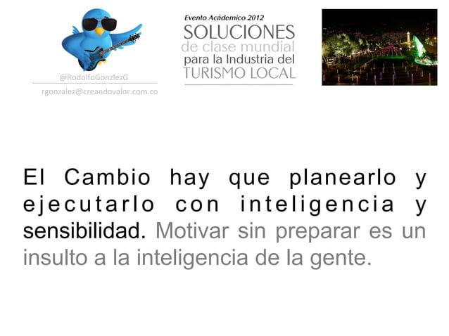 @RodolfoGonzlezG  rgonzalez@creandovalor.com.co El Cambio hay que planearlo yejecutarlo con inteligencia ysensibilidad...