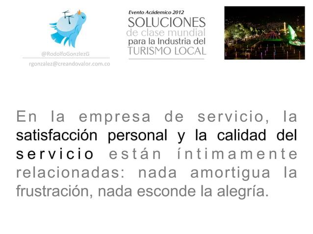 @RodolfoGonzlezG  rgonzalez@creandovalor.com.co En la empresa de servicio, lasatisfacción personal y la calidad delser...
