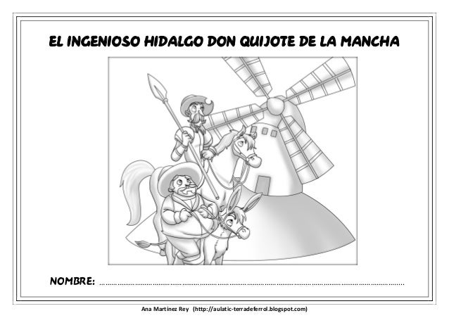 Ana Martínez Rey (http://aulatic-terradeferrol.blogspot.com) EL INGENIOSO HIDALGO DON QUIJOTE DE LA MANCHA NOMBRE: …………………...