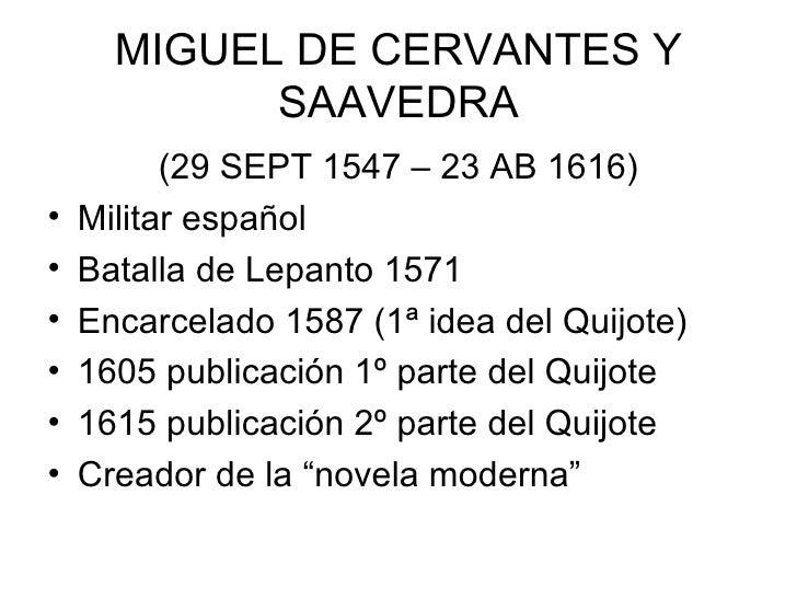 MIGUEL DE CERVANTES Y            SAAVEDRA          (29 SEPT 1547 – 23 AB 1616)•   Militar español•   Batalla de Lepanto 15...