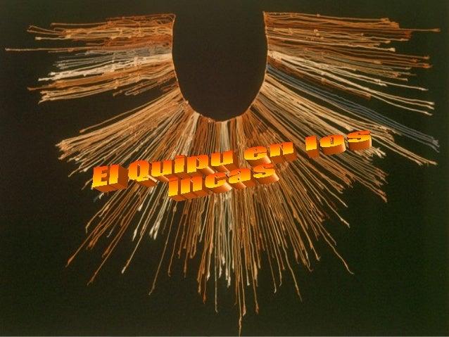 Historia►   El quipu, según el Inca    Garcilaso de la Vega, dice    el número pero no la letra,    de este modo definía e...