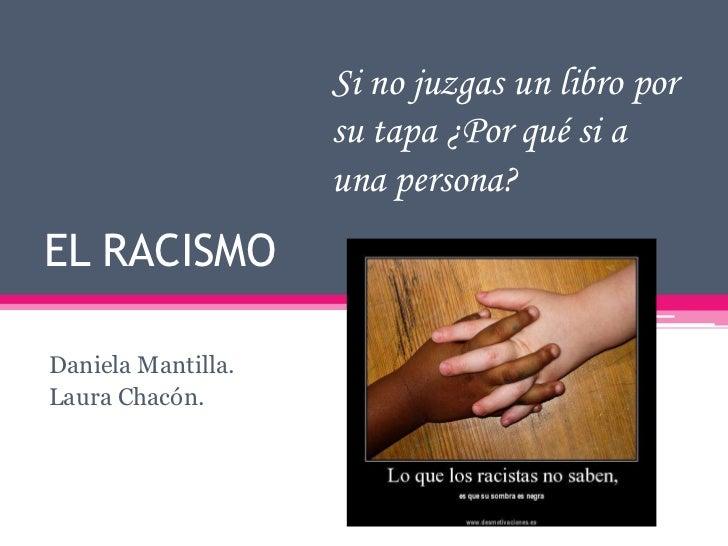 Si no juzgas un libro por                    su tapa ¿Por qué si a                    una persona?EL RACISMODaniela Mantil...