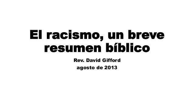 El racismo, un breve resumen bíblico Rev. David Gifford agosto de 2013