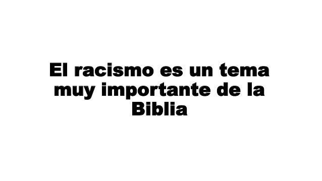 El racismo es un tema muy importante de la Biblia
