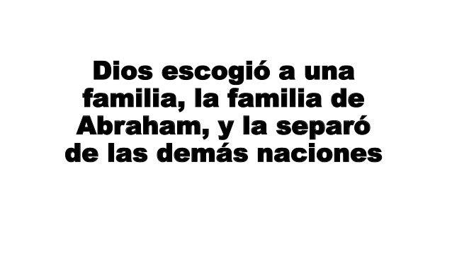 Dios escogió a una familia, la familia de Abraham, y la separó de las demás naciones