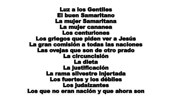 Luz a los Gentiles El buen Samaritano La mujer Samaritana La mujer cananea Los centuriones Los griegos que piden ver a Jes...
