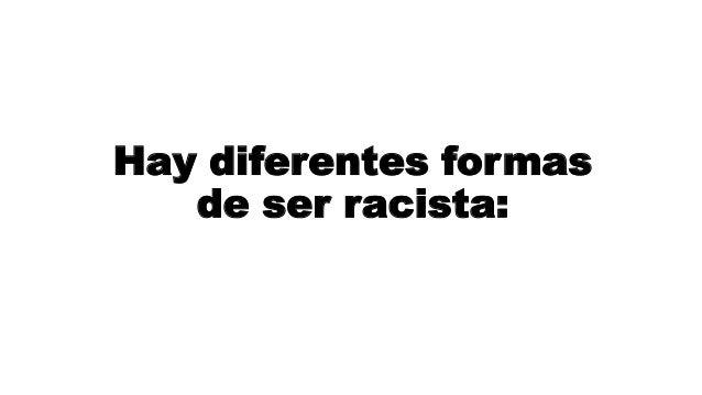 Hay diferentes formas de ser racista: