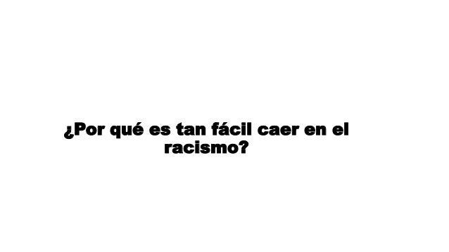 ¿Por qué es tan fácil caer en el racismo?