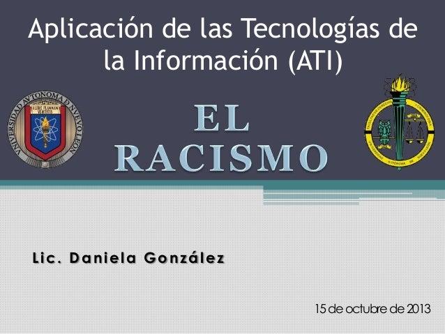 Aplicación de las Tecnologías de la Información (ATI)  Lic. Daniela González 15 de octubre de 2013