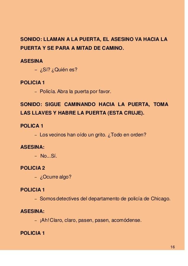 SONIDO: LLAMAN A LA PUERTA, EL ASESINO VA HACIA LAPUERTA Y SE PARA A MITAD DE CAMINO.ASESINA     - ¿Sí? ¿Quién es?POLICIA ...