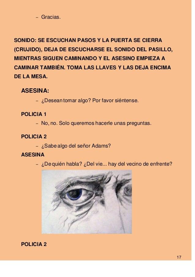- Gracias.SONIDO: SE ESCUCHAN PASOS Y LA PUERTA SE CIERRA(CRUJIDO), DEJA DE ESCUCHARSE EL SONIDO DEL PASILLO,MIENTRAS SIGU...