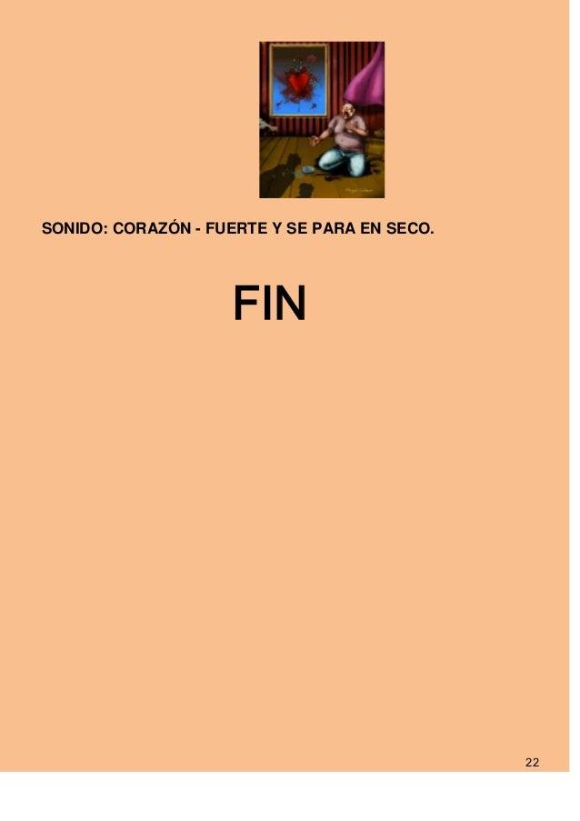 SONIDO: CORAZÓN - FUERTE Y SE PARA EN SECO.                    FIN                                              22