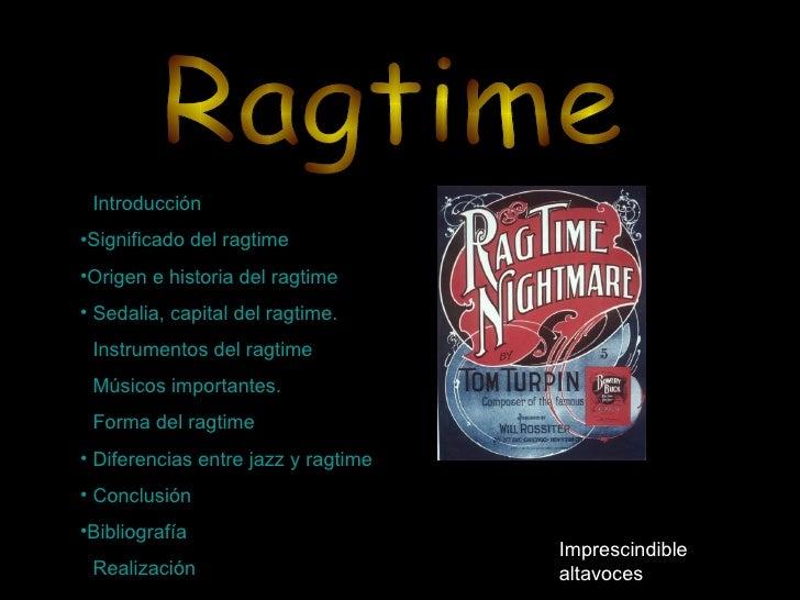 • Introducción•Significado del ragtime•Origen e historia del ragtime• Sedalia, capital del ragtime.• Instrumentos del ragt...