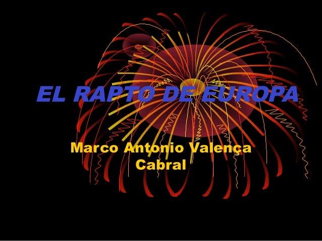 EL RAPTO DE EUROPA  Marco Antonio Valença         Cabral