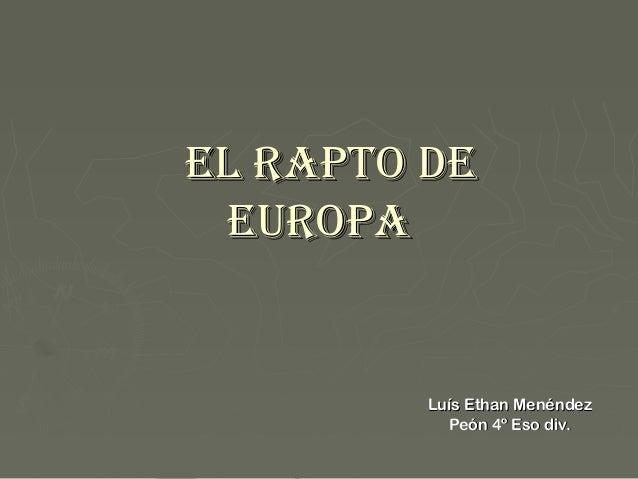 El Rapto dE EuRopa         Luís Ethan Menéndez           Peón 4º Eso div.