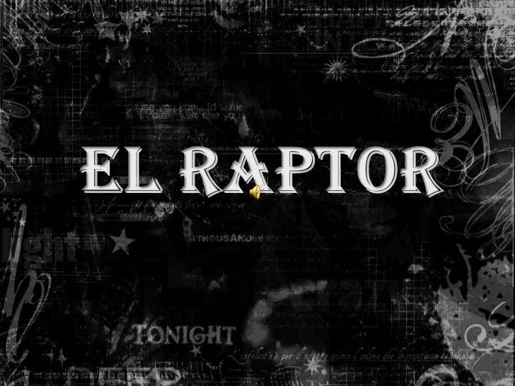 EL RAPTOR <br />