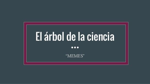 El Rbol De La Ciencia En Memes Por M Reyes C