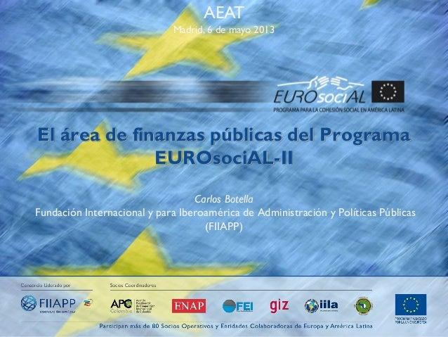 AEAT Madrid, 6 de mayo 2013  El área de finanzas públicas del Programa EUROsociAL-II Carlos Botella Fundación Internaciona...