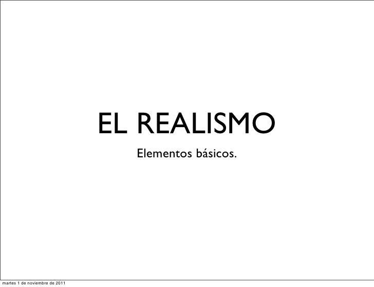EL REALISMO                                  Elementos básicos.martes 1 de noviembre de 2011