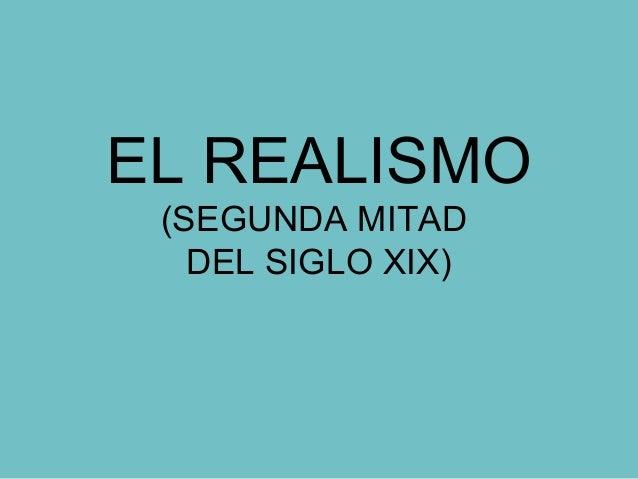 EL REALISMO(SEGUNDA MITADDEL SIGLO XIX)