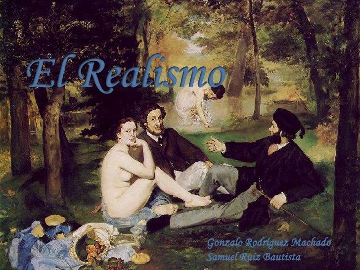 El Realismo<br />Gonzalo Rodríguez Machado<br />Samuel Ruiz Bautista<br />