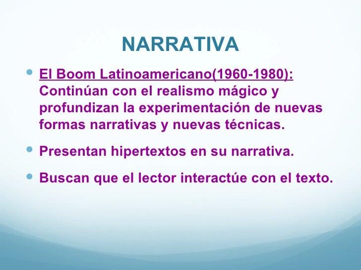 NARRATIVA El Boom Latinoamericano(1960-1980):  Continúan con el realismo mágico y  profundizan la experimentación de nuev...