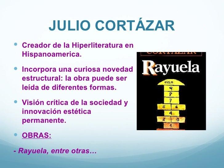 JULIO CORTÁZAR Creador de la Hiperliteratura en  Hispanoamerica. Incorpora una curiosa novedad  estructural: la obra pue...