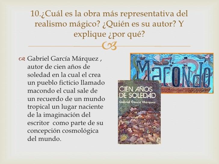10.¿Cuál es la obra más representativa del    realismo mágico? ¿Quién es su autor? Y              explique ¿por qué?      ...