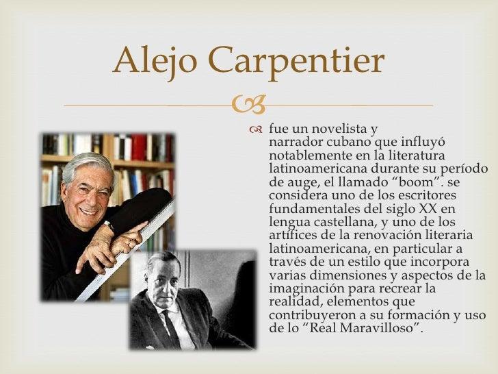 Alejo Carpentier        fue un novelista y          narrador cubano que influyó          notablemente en la literatura  ...