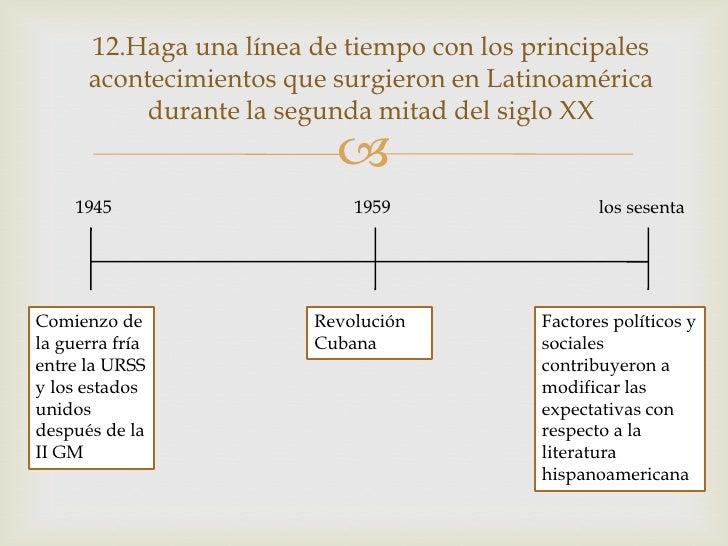 12.Haga una línea de tiempo con los principales      acontecimientos que surgieron en Latinoamérica           durante la s...