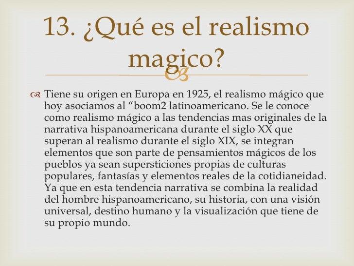 13. ¿Qué es el realismo         magico?             Tiene su origen en Europa en 1925, el realismo mágico que  hoy asoci...
