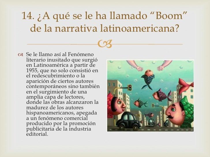 """14. ¿A qué se le ha llamado """"Boom""""   de la narrativa latinoamericana?                                Se le llamo así al ..."""
